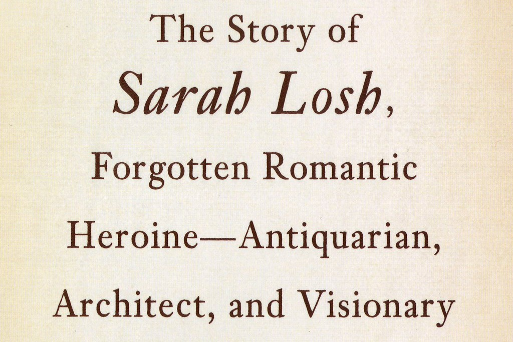 """The Pinecone: The Story of Sarah Losh, Forgotten Romantic Heroine -- Antiquarian, Architect and Visionary"" by Jenny Uglow."