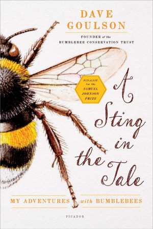 """""""A Sting in the Tale: My Adventures with Bumblebees"""""""