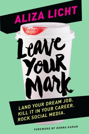 """The cover of Aliza Licht's book, """"Leave Your Mark."""""""