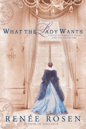"""The cover for Renee Rosen's book, """"What the Lady Wants: A Novel of Marshall Field and the Gilded Age."""""""