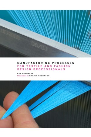 """Manufacturing Processes for Textile and Fashion Design Professionals"""