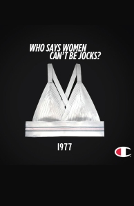 Champion fashioned the first women's sports bra from two jockstraps.