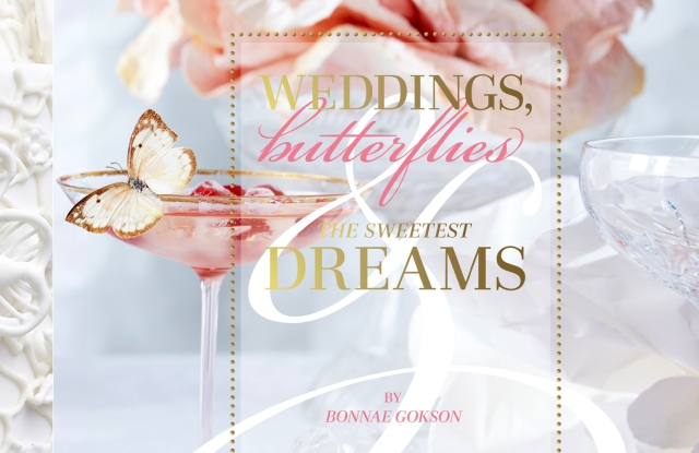 """Weddings, Butterflies and the Sweetest Dreams"" by Bonnae Gokson"