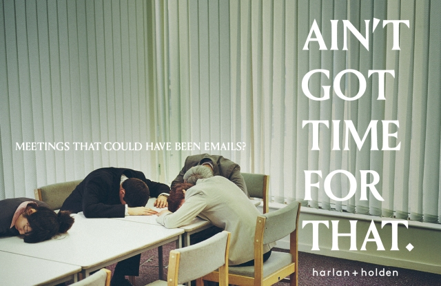 """Harlan + Holden slogan """"Ain't Got Time for That."""""""