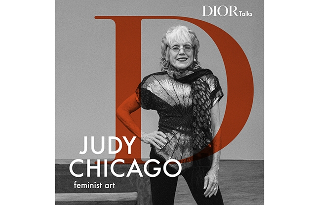 "Artist Judy Chicago features on the ""Dior Talks"" podcast."