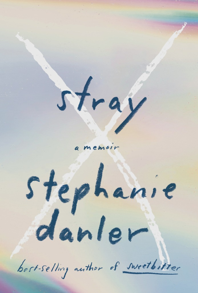 "Cover of ""Stray"" by Stephanie Danler."