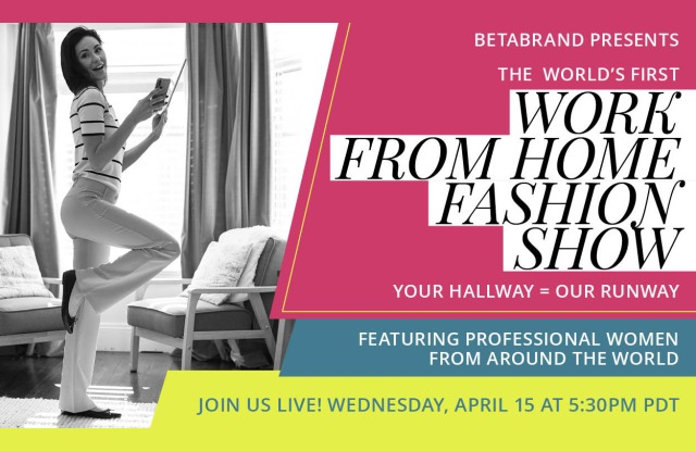 Betabrand is hosting a Work From Home Fashion Show.