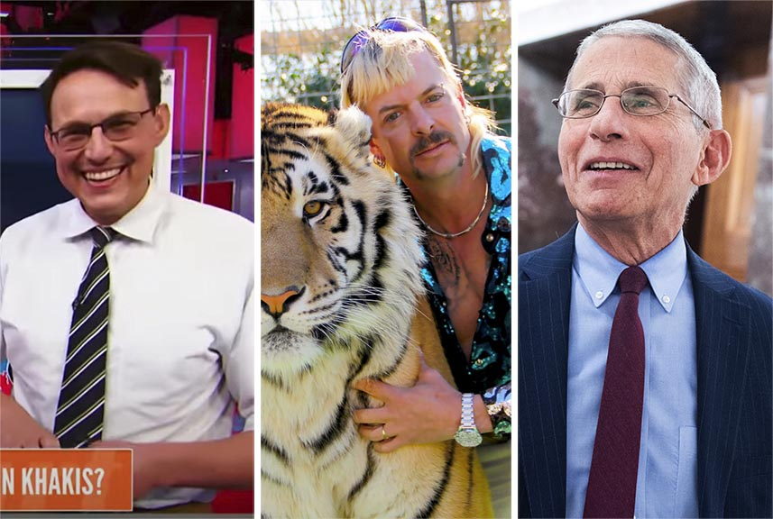 From left: Steve Kornacki, Tiger King, and Doctor Anthony Fauci.